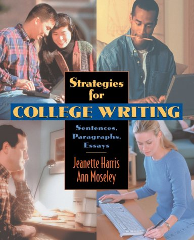 Strategies for College Writing: Sentences, Paragraphs, Essays: Jeanette Harris, Ann Moseley