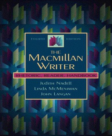 The Macmillan Writer: Rhetoric, Reader, Handbook (4th: Judith Nadell, Linda