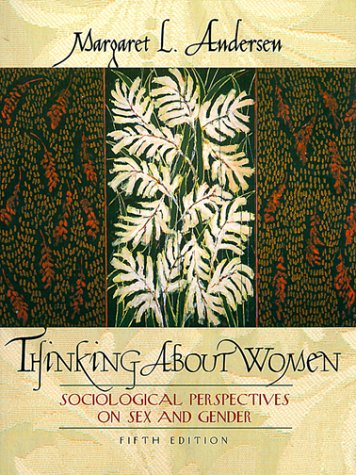Thinking About Women: Sociological Perspectives on Sex and Gender (5th Edition) (0205302262) by Margaret L. Andersen