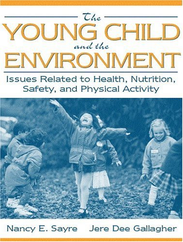 9780205302932: The Young Child and the Environment: Issues Related to Health, Nutrition, Safety, and Physical Activity
