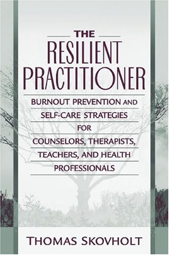 9780205306114: The Resilient Practitioner: Burnout Prevention and Self-Care Strategies for Counselors, Therapists, Teachers, and Health Professionals