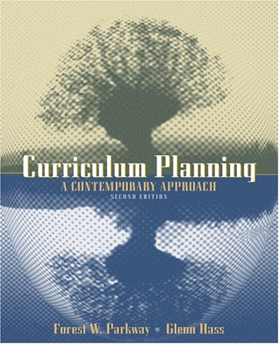 Curriculum Planning: A Contemporary Approach (7th Edition): Forrest W. Parkay; C. Glenn Hass