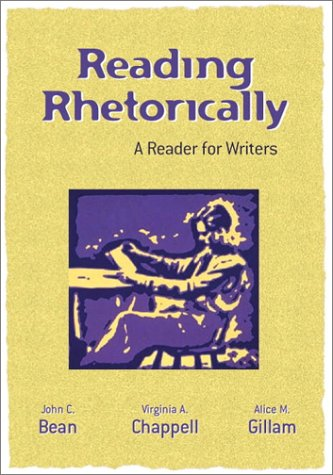 Reading Rhetorically: A Reader for Writers (0205308856) by Bean, John C.; Chappell, Virginia A.; Gillam, Alice M.