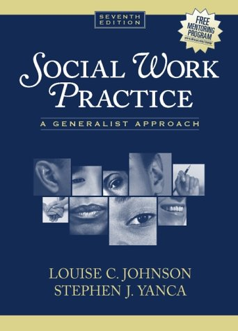 Social Work Practice: A Generalist Approach (7th: Louise C. Johnson,