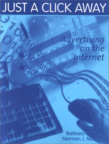 Just a Click Away: Advertising on the: Barbara K. Kaye;