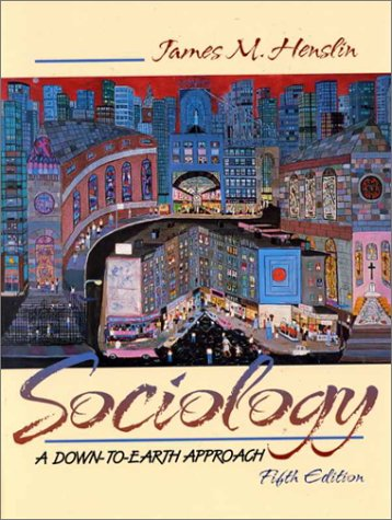 Sociology: A Down-to-Earth Approach with SuperSite (5th: James M. Henslin