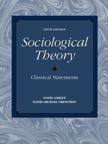 Sociological Theory: Classical Statements (5th Edition): Ashley, David, Orenstein, David Michael