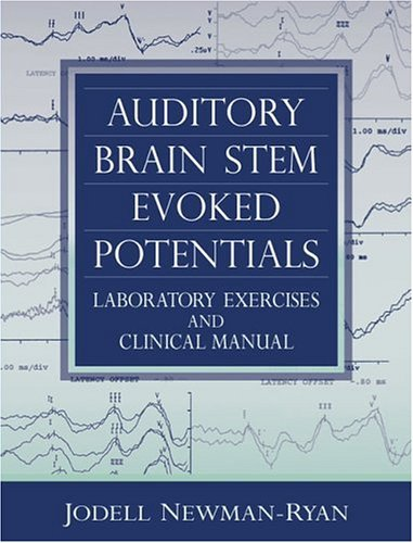 Auditory Brain Stem Evoked Potentials: Laboratory Exercises and Clinical Manual: Newman-Ryan, ...
