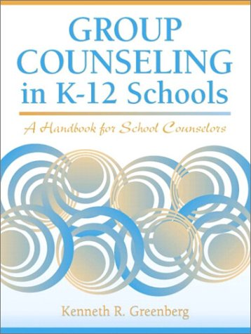 Group Counseling in K-12 Schools: A Handbook: Kenneth R. Greenberg