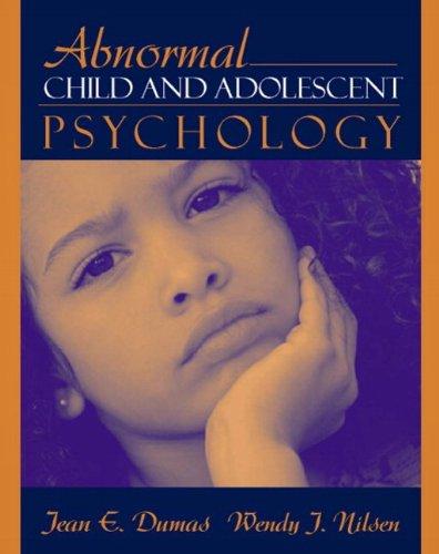 Abnormal Child and Adolescent Psychology: Jean E. Dumas Ph.D.; Wendy J. Nilsen Ph.D.