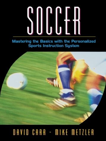 9780205323715: Soccer: Mastering the Basics with the Personalized Sports Instruction System (A Workbook Approach)