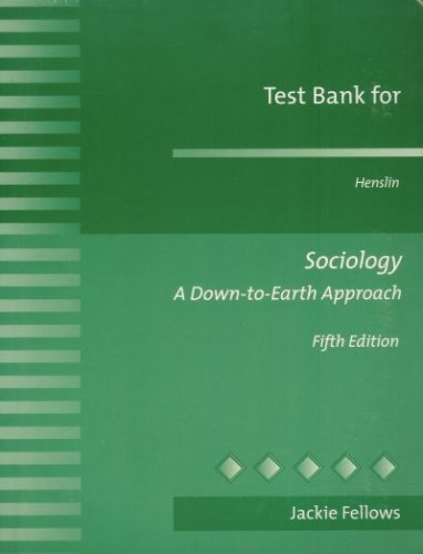 Test Bank for Henslin: Sociology a Down-to-Earth Approach: Jackie Fellows