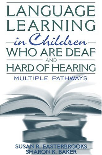 Language Learning in Children Who Are Deaf and Hard of Hearing: Multiple Pathways: Easterbrooks, ...