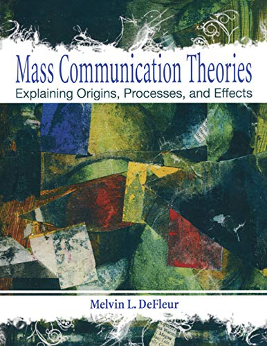 Mass Communication Theories: Explaining Origins, Processes, and Effects: DeFleur, Melvin L.; ...