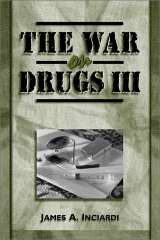 The War on Drugs III: The Continuing: James A. Inciardi