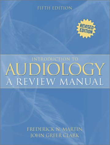 Introduction to Audiology: A Review Manual (5th: Frederick N. Martin,