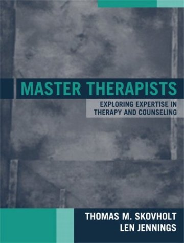 9780205335060: Master Therapists: Exploring Expertise in Therapy and Counseling