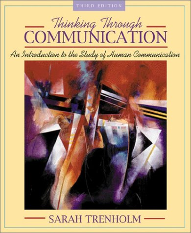 9780205335343: Thinking Through Communication: An Introduction to the Study of Human Communication (3rd Edition)
