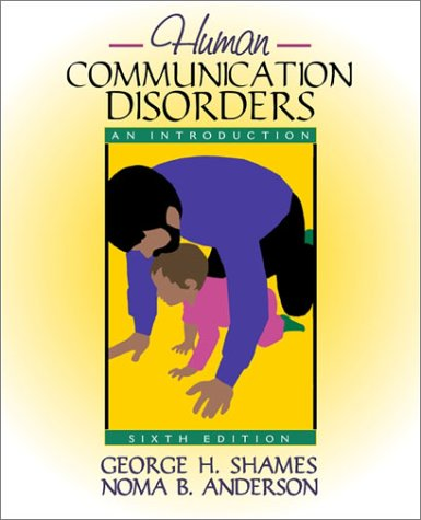Human Communication Disorders: An Introduction (6th Edition): George H. Shames,