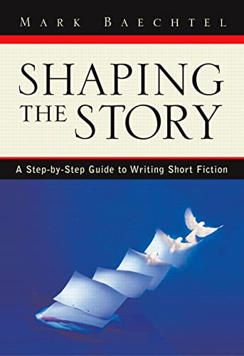 Shaping the Story : A Step-by-Step Guide: Mark Baechtel