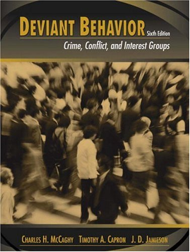 Deviant Behavior: Crime, Conflict, and Interest Groups: Charles H. McCaghy,