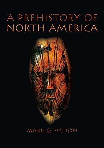 Prehistory of North America: Sutton, Mark Q.