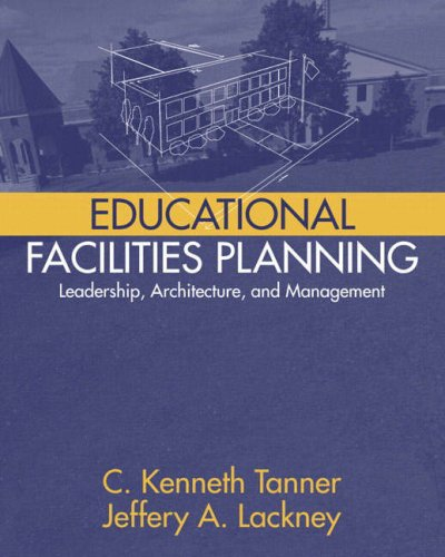 Educational Facilities Planning: Leadership, Architecture, and Management: Tanner, C. Kenneth; ...