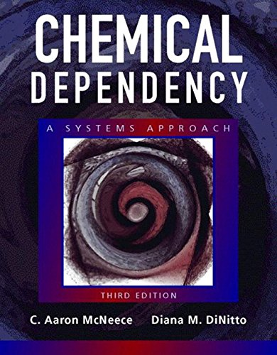 Chemical Dependency: A Systems Approach (3rd Edition): C. Aaron McNeece; Diana M. DiNitto
