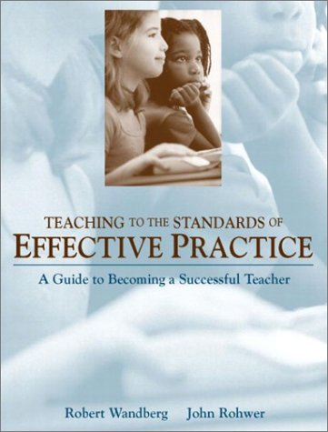 9780205344079: Teaching to the Standards of Effective Practice: A Guide to Becoming a Successful Teacher