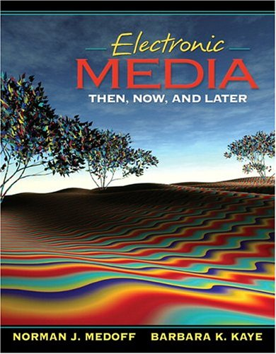 Electronic Media : Then, Now, and Later: Norman J. Medoff;