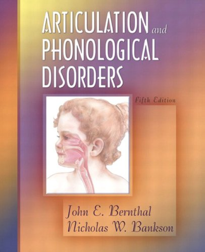 Articulation and Phonological Disorders, Fifth Edition: John E. Bernthal,