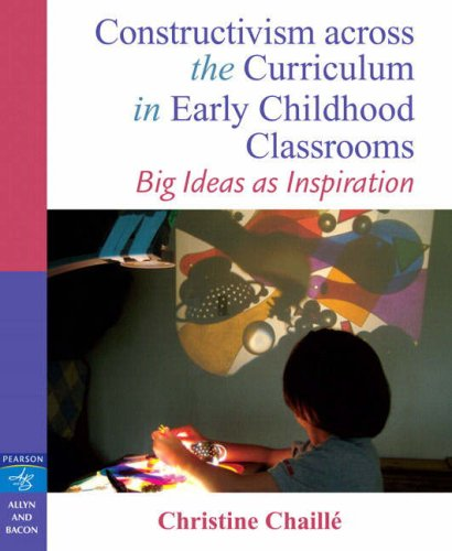 Download Constructivism Across the Curriculum in Early Childhood Classrooms: Big Ideas As Inspiration