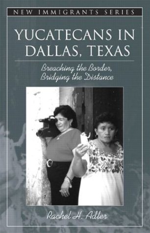 9780205349890: Yucatecans in Dallas, Texas: Breaching the Border, Bridging the Distance (Part of the New Immigrants Series)