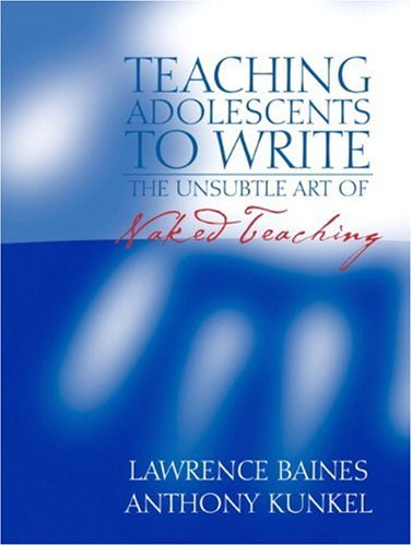 9780205353163: Teaching Adolescents to Write: The Unsubtle Art of Naked Teaching