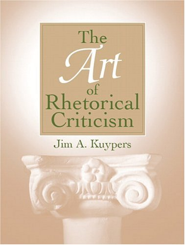 The Art of Rhetorical Criticism: Kuypers, Jim A