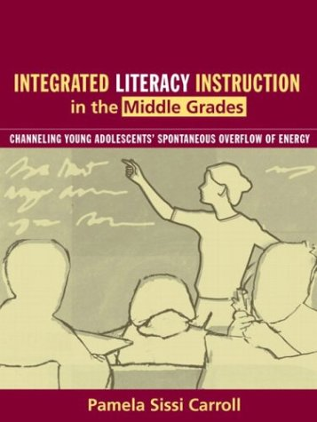 9780205375547: Integrated Literacy Instruction in the Middle Grades: Channeling Young Adolescents' Spontaneous Overflow of Energy