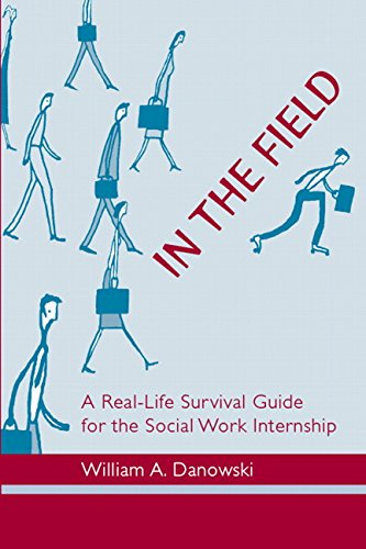 9780205376001: In the Field: A Real-Life Survival Guide for the Social Work Internship