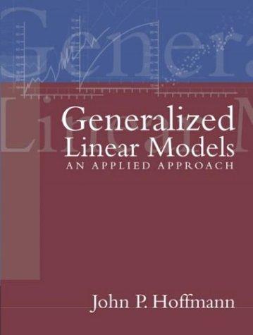 Generalized Linear Models: Applied Approach: John P. Hoffman