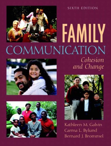 Family Communication: Cohesion and Change, Sixth Edition: Kathleen M. Galvin,