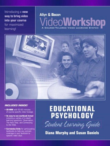 Videoworkshop for Educational Psychology: Student Learning Guide with CD-Rom (Valuepack Item Only) (0205380263) by Murphy, Diana; Daniels, Susan