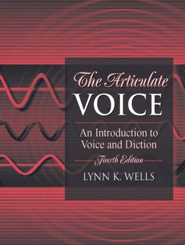 The Articulate Voice: An Introduction to Voice and Diction: Wells, Lynn K.