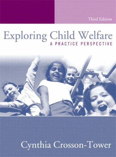 Exploring Child Welfare: A Practice Perspective, Third Edition: Cynthia Crosson-Tower