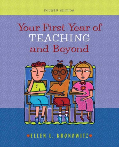 Your First Year of Teaching and Beyond,: Ellen L. Kronowitz