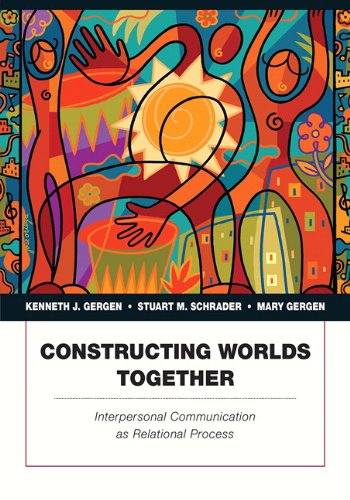 Constructing Worlds Together: Interpersonal Communication as Relational Process: Gergen, Kenneth J....