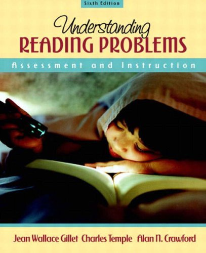 Understanding Reading Problems: Assessment and Instruction (6th Edition) (0205386423) by Jean Wallace Gillet; Charles Temple; Alan Crawford; Bernard Cooney