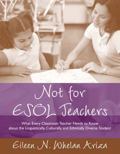 9780205386901: Not for ESOL Teachers: What Every Classroom Teacher Needs to Know About the Linguistically, Culturally, and Ethnically Diverse Student