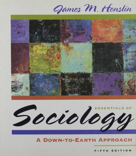 Essentials of Sociology: A Down-to-Earth Approach, Fifth: James M. Henslin
