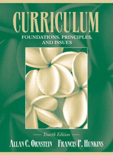 Curriculum: Foundations, Principles, and Issues (4th Edition): Allan C. Ornstein; Francis P. ...