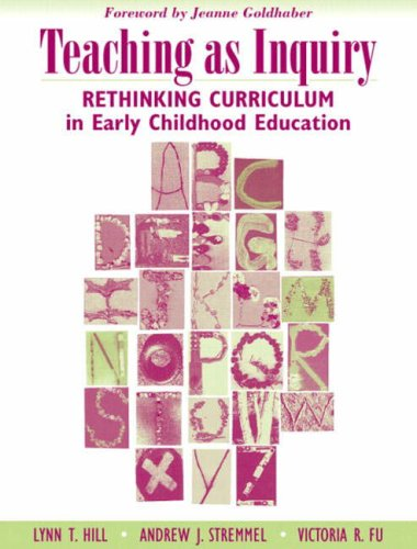 9780205412648: Teaching as Inquiry: Rethinking Curriculum in Early Childhood Education with a Foreword by Jeanne Goldhaber
