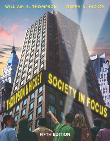 Society in Focus: An Introduction to Sociology (5th Edition): Thompson, William E., Hickey, Joseph ...
